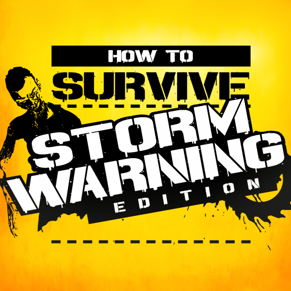 How to Survive: Storm Warning Edition